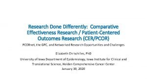 Research Done Differently Comparative Effectiveness Research PatientCentered Outcomes