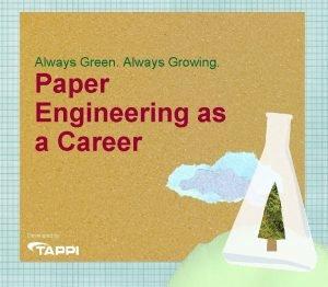 Always Green Always Growing Paper Engineering as a
