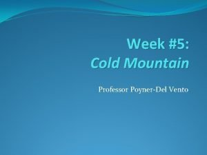 Week 5 Cold Mountain Professor PoynerDel Vento Kindly