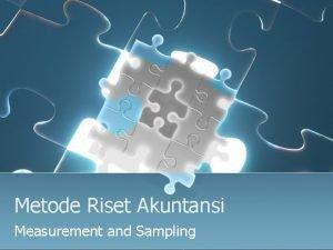 Metode Riset Akuntansi Measurement and Sampling Measurement l