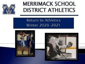 MERRIMACK SCHOOL DISTRICT ATHLETICS Return to Athletics Winter
