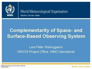 Complementarity of Space and SurfaceBased Observing System Lars