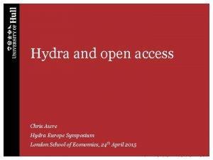 Hydra and open access Chris Awre Hydra Europe