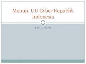 Menuju UU Cyber Republik Indonesia FSTUNRIYO Strategi Penanggulangan