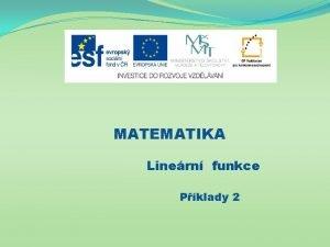 MATEMATIKA Linern funkce Pklady 2 Nzev projektu Nov