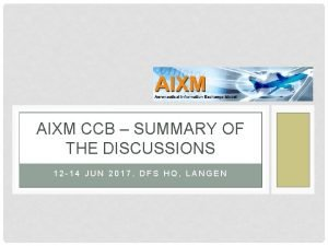 AIXM CCB SUMMARY OF THE DISCUSSIONS 12 14
