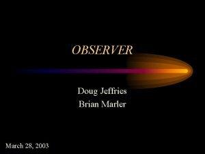 OBSERVER Doug Jeffries Brian Marler March 28 2003