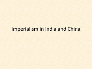 Imperialism in India and China India Considered jewel