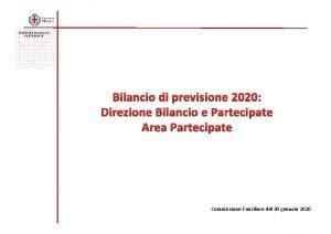 DIREZIONE BILANCIO E PARTECIPATE Bilancio di previsione 2020