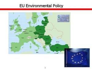 EU Environmental Policy 1 EU Environmental Policy v
