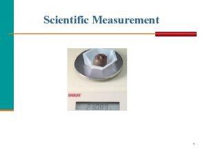 Scientific Measurement 1 Measurement in Chemistry In chemistry