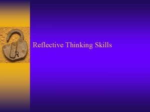Reflective Thinking Skills Outline What is Reflective Thinking
