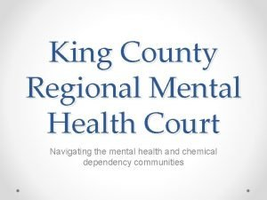 King County Regional Mental Health Court Navigating the