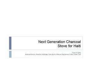 Next Generation Charcoal Stove for Haiti Team P