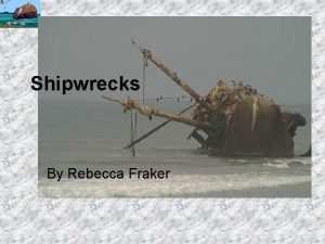 Shipwrecks By Rebecca Fraker Shipwrecks One fascinating branch