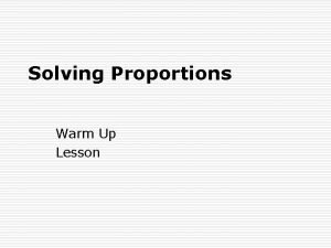 Solving Proportions Warm Up Lesson Warm Up Solve