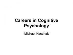 Careers in Cognitive Psychology Michael Kaschak Cognitive Science