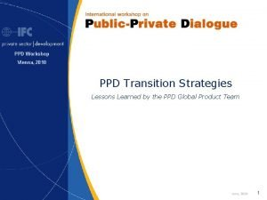 PPD Workshop Vienna 2010 PPD Transition Strategies Lessons