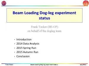 Beam Loading Dogleg experiment status Frank Tecker BEOP