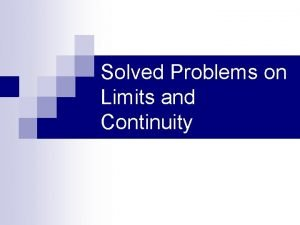 Solved Problems on Limits and Continuity Overview of