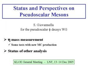 Status and Perspectives on Pseudoscalar Mesons S Giovannella