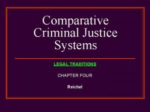 Comparative Criminal Justice Systems LEGAL TRADITIONS CHAPTER FOUR