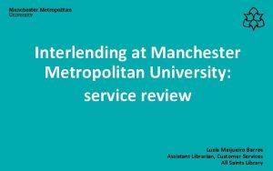 Interlending at Manchester Metropolitan University service review Luca