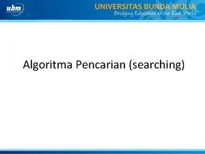 Algoritma Pencarian searching Definisi Algoritma Pencarian Proses pencarian