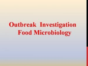 Outbreak Investigation Food Microbiology Purpose of an outbreak