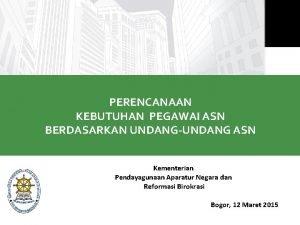 PERENCANAAN KEBUTUHAN PEGAWAI ASN BERDASARKAN UNDANGUNDANG ASN Kementerian