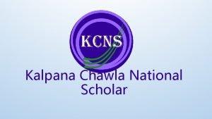 Kalpana Chawla National Scholar Kalpana Chawla National Scholar