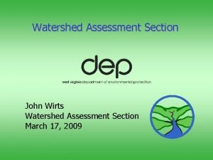 Watershed Assessment Section John Wirts Watershed Assessment Section