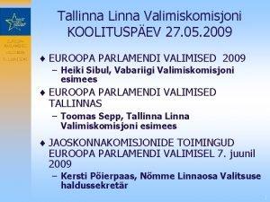 EUROOPA PARLAMENDI VALIMISED 7 JUUNI 2009 Tallinna Linna
