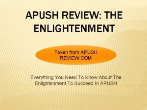 APUSH REVIEW THE ENLIGHTENMENT Taken from APUSH REVIEW