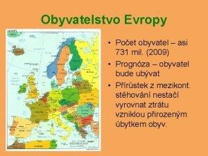 Obyvatelstvo Evropy Poet obyvatel asi 731 mil 2009