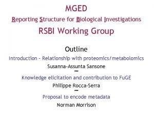 MGED Reporting Structure for Biological Investigations RSBI Working