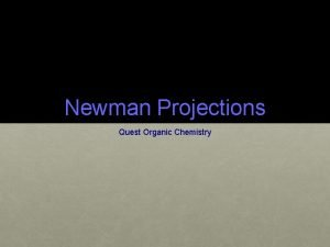 Newman Projections Quest Organic Chemistry A Newman projection