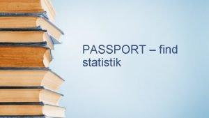 PASSPORT find statistik Find statistik Benyt menuen Search