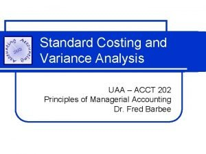 Standard Costing and Variance Analysis UAA ACCT 202