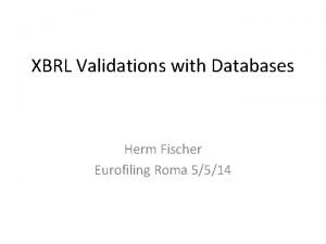 XBRL Validations with Databases Herm Fischer Eurofiling Roma