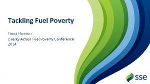 Tackling Fuel Poverty Fiona Hannon Energy Action Fuel