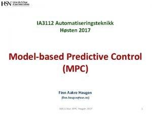 IA 3112 Automatiseringsteknikk Hsten 2017 Modelbased Predictive Control