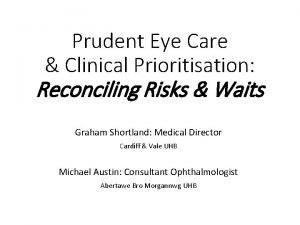 Prudent Eye Care Clinical Prioritisation Reconciling Risks Waits
