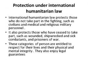 Protection under international humanitarian law International humanitarian law