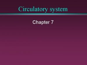 Circulatory system Chapter 7 Circulatory system PREVENTS CELLS