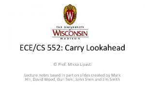 ECECS 552 Carry Lookahead Prof Mikko Lipasti Lecture