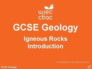 GCSE Geology Igneous Rocks Introduction Click anywhere on