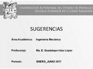 SUGERENCIAS rea Acadmica Ingeniera Mecnica Profesora Ma E
