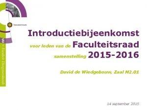 Introductiebijeenkomst voor leden van de Faculteitsraad samenstelling 2015