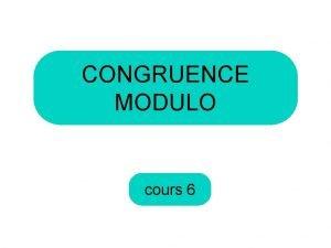 CONGRUENCE MODULO cours 6 Le concept de modulo